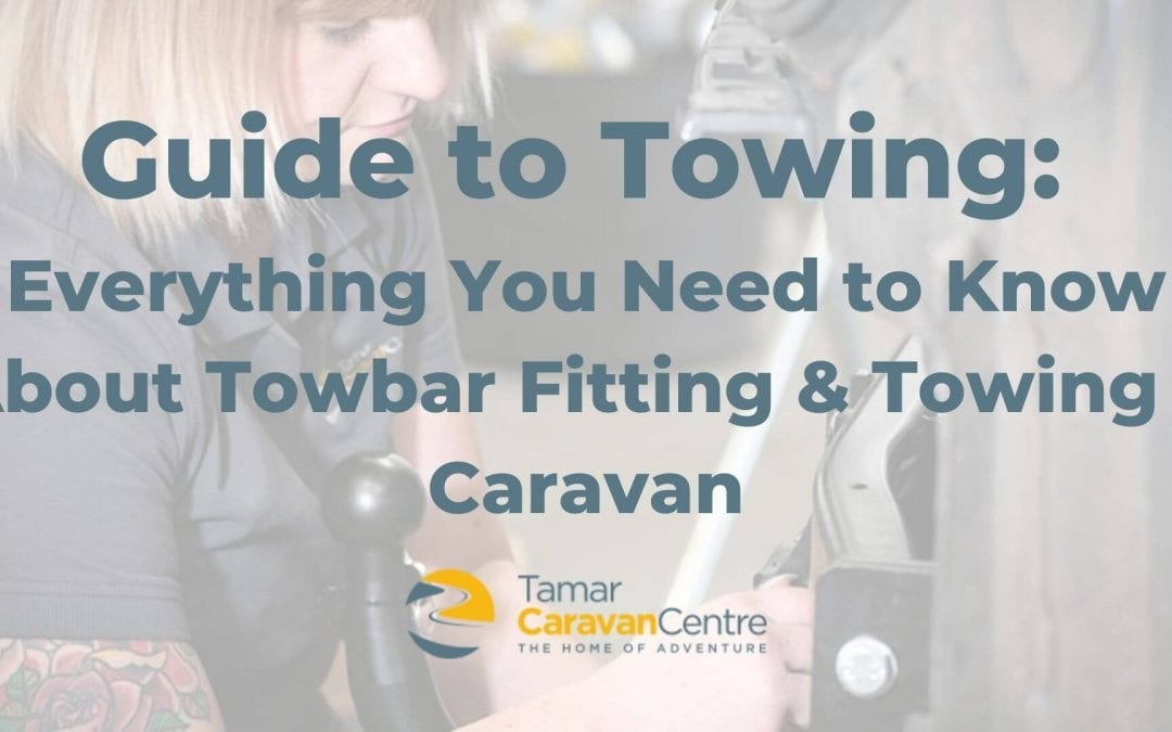 Guide to Towing: Everything You Need to Know About Towbar Fitting & Towing a Caravan