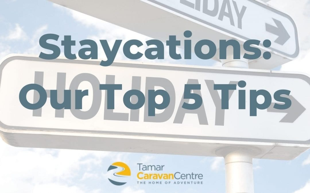 Staycations – Our Top 5 Tips